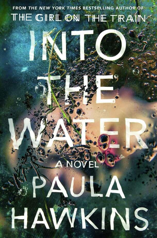 """Into the Water,"" by Paula Hawkins. Photo: Photo Credit: Riverhead / Riverhead"