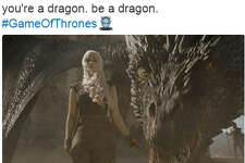 """you're a dragon. be a dragon. #GameOfThrones""  Source:  Twitter"