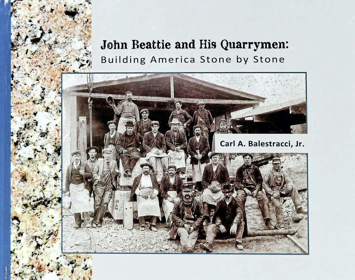 "The book ""John Beattie and His Quarrymen: Building America Stone by Stone"" by Carl A. Balestracci, Jr. of Guilford."