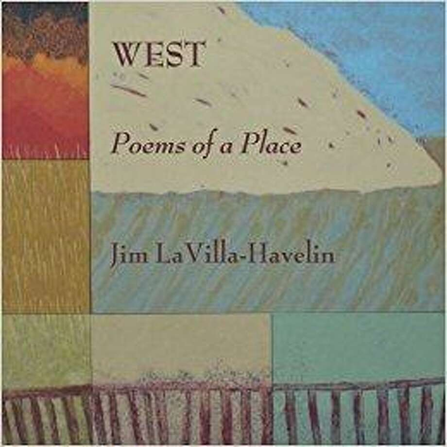 'West: Poems of Place' by Jim LaVilla-Havelin Photo: Courtesy Photo