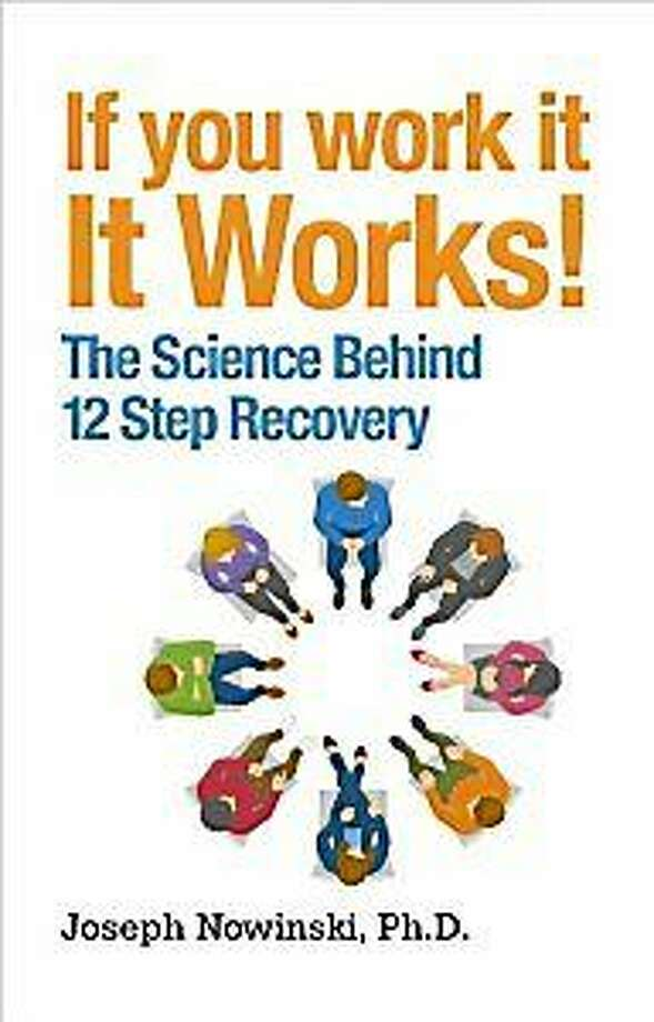 "Joseph Nowinski, a clinic psychologist, wrote ""If You Work It, It Works!î to look at the scientific basis for 12-step recovery. Photo: Journal Register Co."
