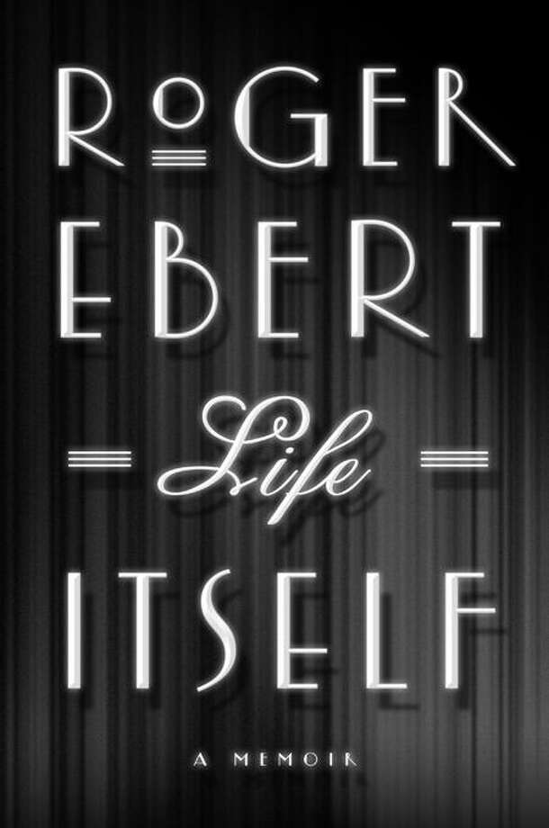 """Rogert Ebert's new book """"Life Itself"""" (Grand Central Publishing), is due out Sept. 13. Photo: AP / Grand Central Publishing"""