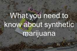 What you need to know about synthetic marijuana