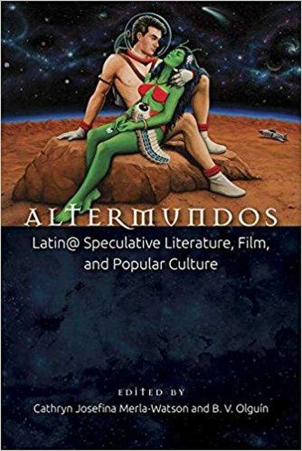 'Altermundos: Latin@ Speculative Literature, Film and Popular Culture' edited by Cathryn Josefina Merla-Watson and B.V. Olguin. Photo: Sb /Courtesy Photo