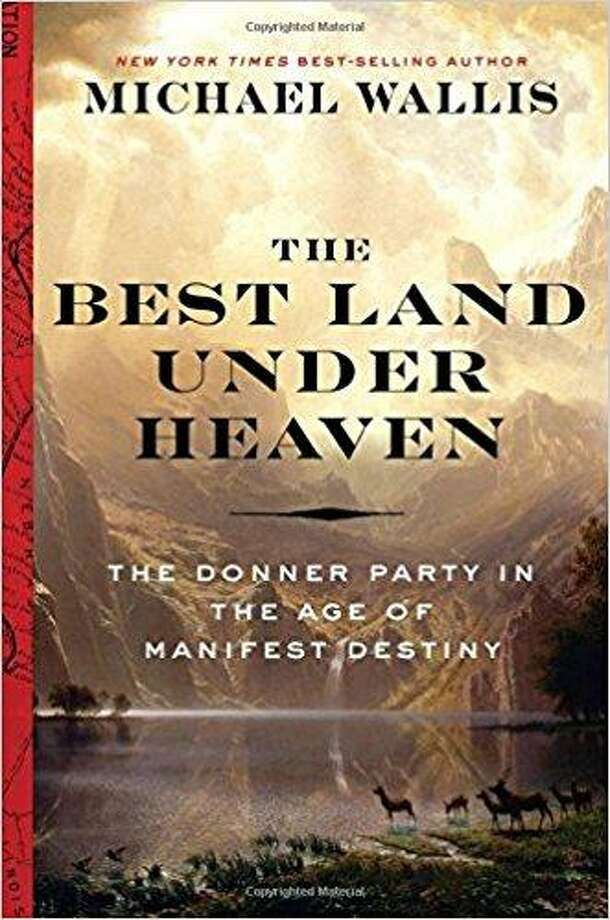 'The Best Land Under Heaven: The Donner Party in the Age of Manifest Destiny' by Michael Wallis Photo: Courtesy Photo