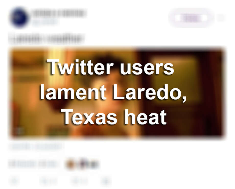 Click through this gallery to see Twitter users upset about the weather in Laredo and the rest of Texas. Photo: Twitter