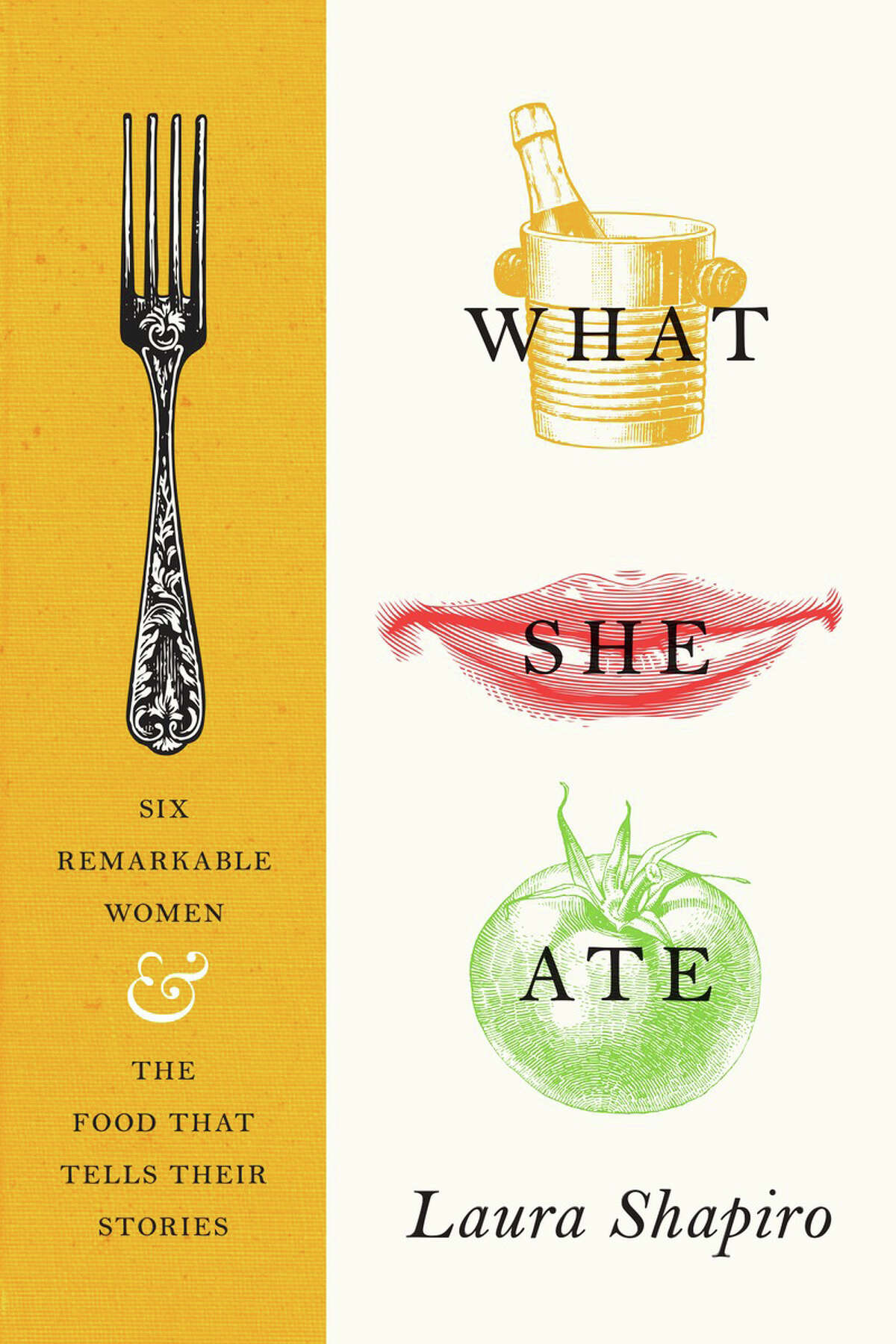 """""""What She Ate: Six Remarkable Women and the Food That Tells Their Stories,"""" by Laura Shapiro. MUST CREDIT: Viking"""