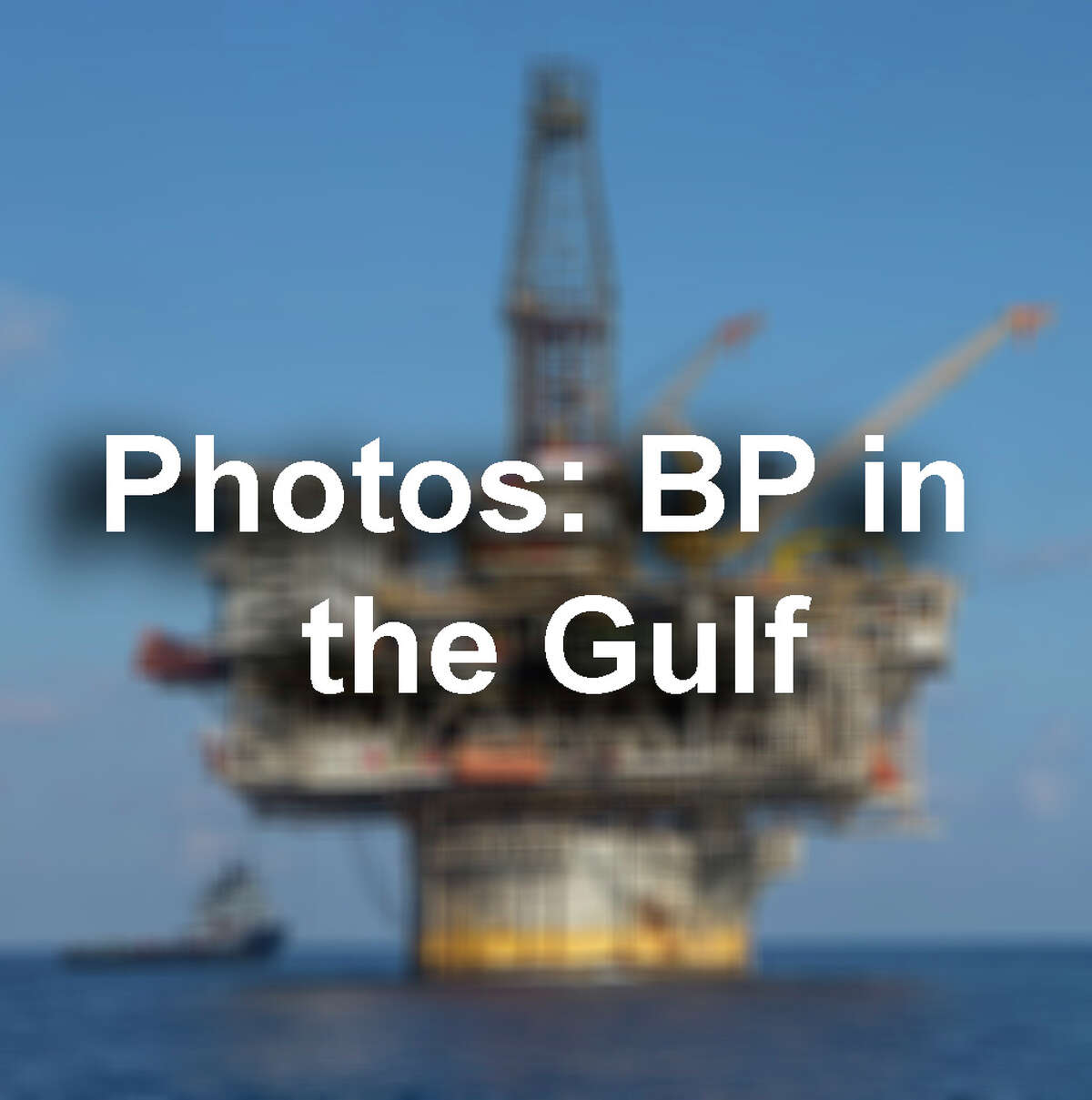 See photos of BP drilling operations in the Gulf of Mexico...