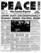 "Front page of Aug. 15, 1945 San Antonio Express, ""PEACE! JAPAN QUITS UNCONDITIONALLY; TRUMAN ORDERS FIGHTING TO END"""