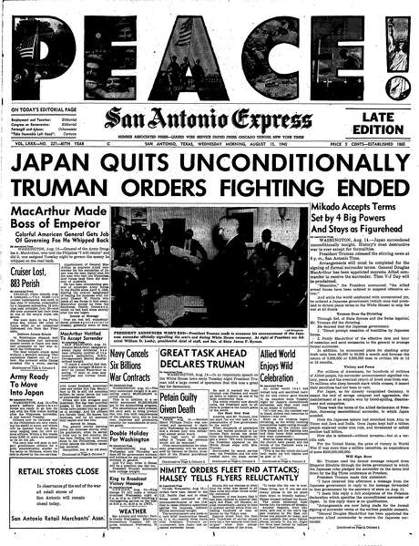 "Front page of Aug. 15, 1945 San Antonio Express, ""PEACE! JAPAN QUITS UNCONDITIONALLY; TRUMAN ORDERS FIGHTING TO END"" Photo: From Digitized Microfilm / From Digitized Microfilm"