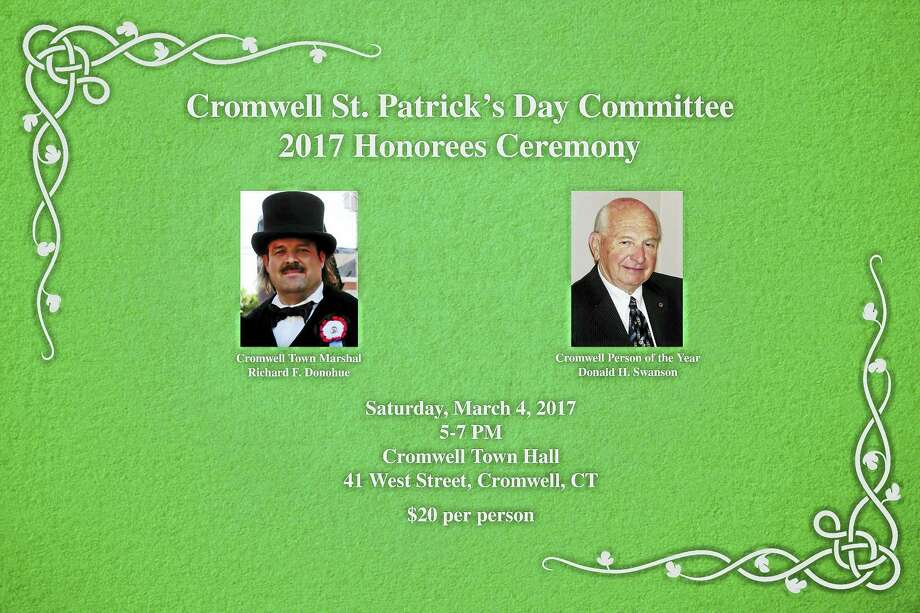 The Central Connecticut Celtic Cultural Committee (CCCCC), a state and federal recognized non-profit, was formed for the purpose of fostering, promoting, and celebrating the cultural and historical contributions of Irish and Irish-American individuals and groups in Central Connecticut. To achieve this purpose, activities include the sponsorship of the Greater Hartford St. Patrick's Day Parade, including the selection of the Person of Year and Marshal by member towns, such as Cromwell.The Cromwell St. Patrick's Day Parade Committee will be honoring its 2017 Town Marshal and Person of the Year on Saturday, March 4th from 5-7 PM at Cromwell Town Hall (see attached flyer). We will be honoring Richard Donohue as Cromwell Town Marshal and Donald Swanson as Cromwell Person of the Year. These individuals, who have made significant contributions to the Town of Cromwell, will also be honored in the Greater Hartford St. Patrick's Day Parade on March 11th in Hartford. Photo: Digital First Media