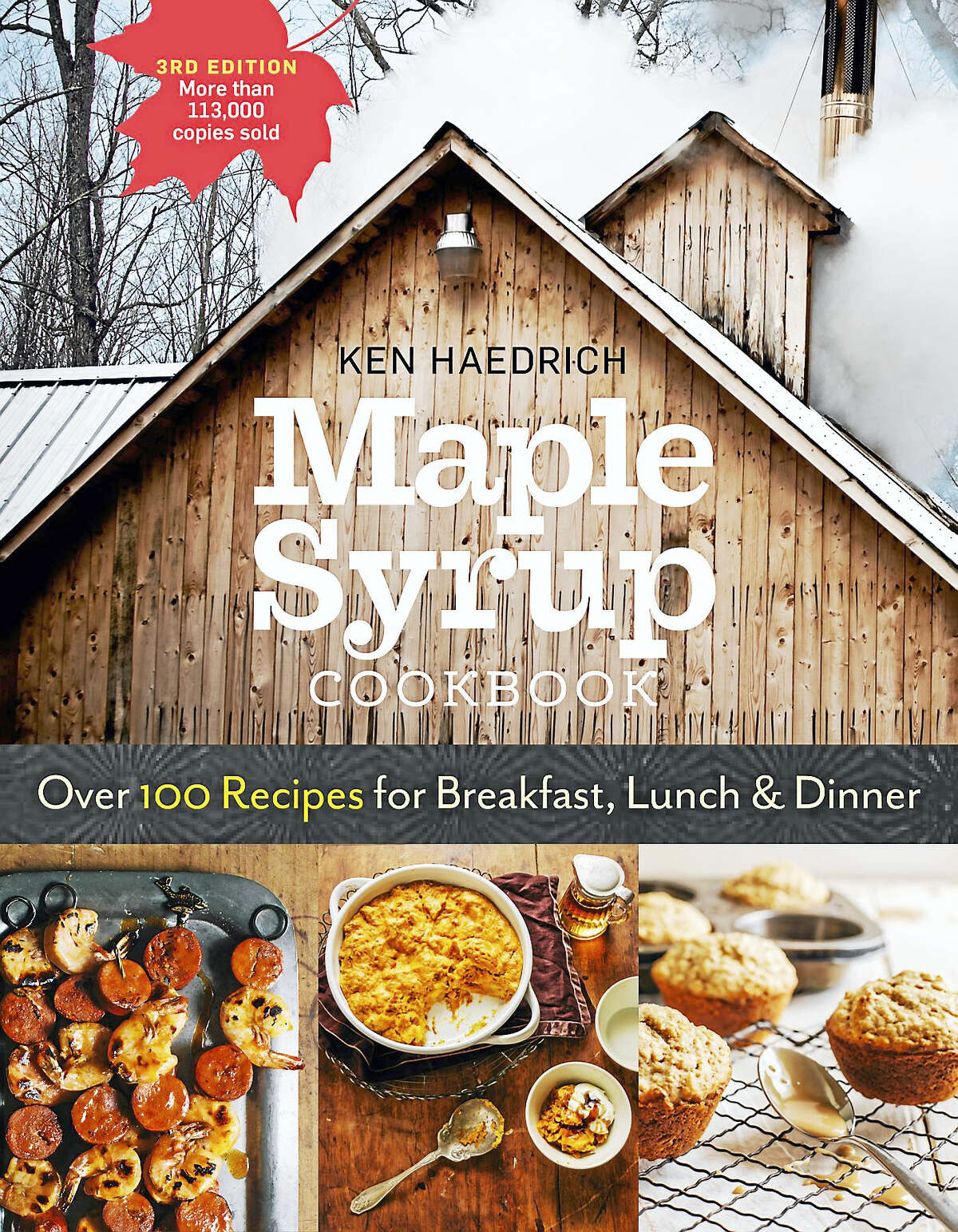 Ken Haedrich's Maple Syrup Cookbook has over 100 recipes for breakfast, lunch and dinner.