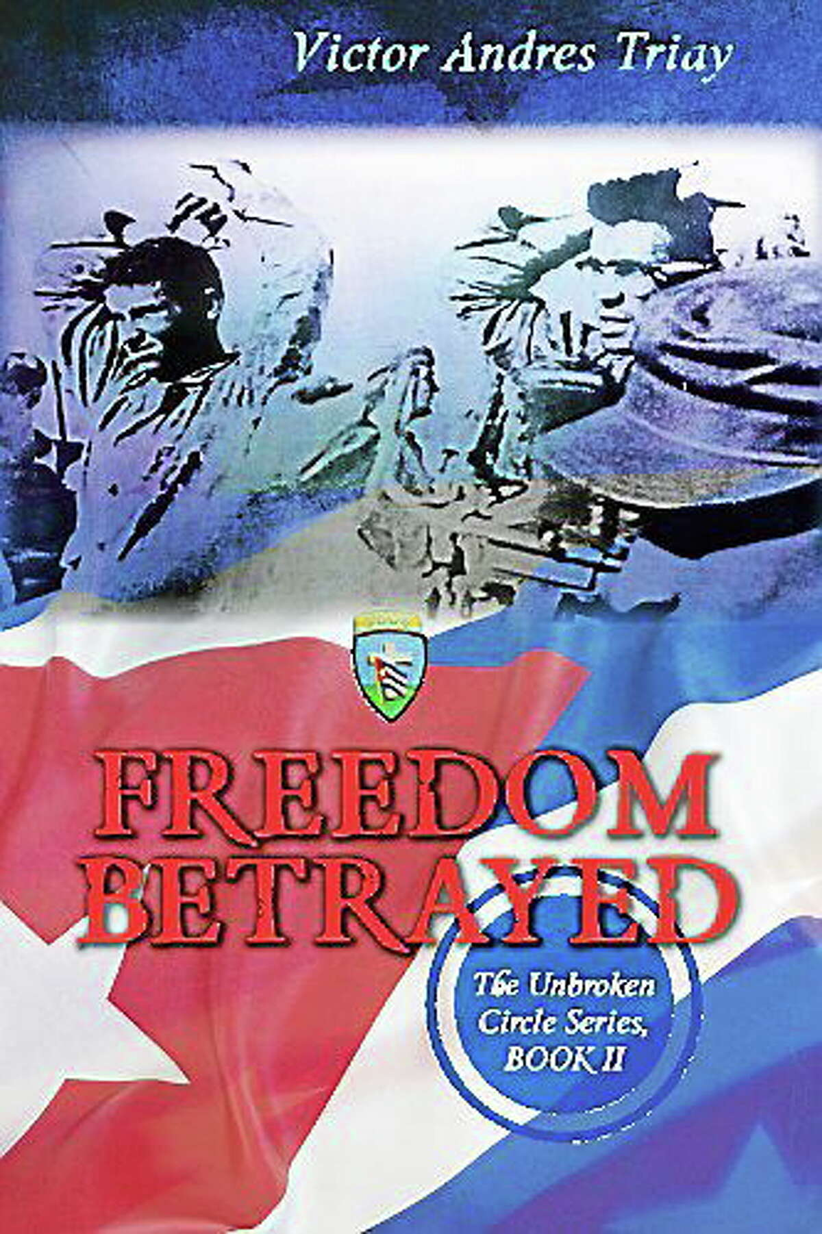 """""""Freedom Betrayed,"""" the second book in the Unbroken Circle series by Victor Triay, is available on Amazon."""