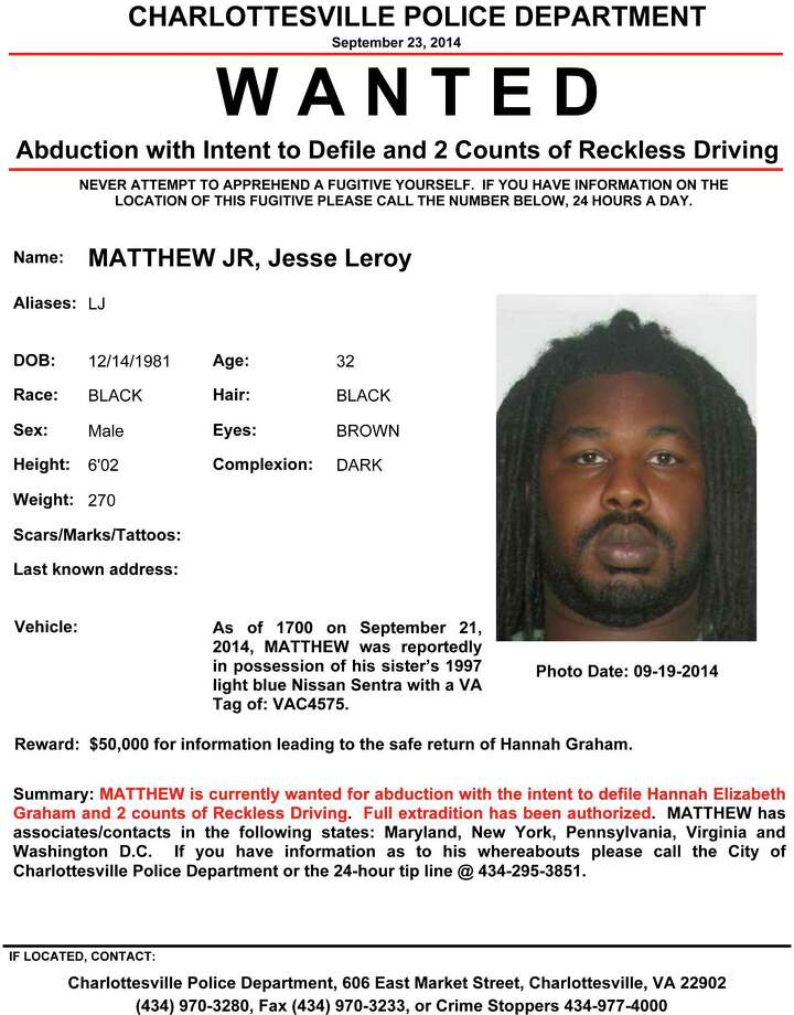 In this image provided by the Charlottesville Police Department via WRAC-TV Tuesday Sept. 23, 2014 shows the wanted poster issued for Leroy Matthew Jr. Charlottesville Police Chief Timothy Longo said at a news conference Tuesday night that officers are looking for Jesse Leroy Matthew Jr., 32, after obtaining a felony arrest warrant from a magistrate on a charge of abduction with intent to defile. They also continue to search for 18-year-old Hannah Graham, who went missing early the morning of Sept. 13. Photo: (AP Photo/Charlottesville, VA. Police Department Via WRAC-TV) / Charlottesville Police Department via WRAC-TV