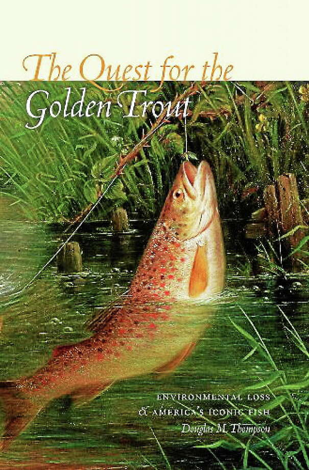 """The Quest for the Golden Trout"" cover, provided by the author. Photo: Journal Register Co."