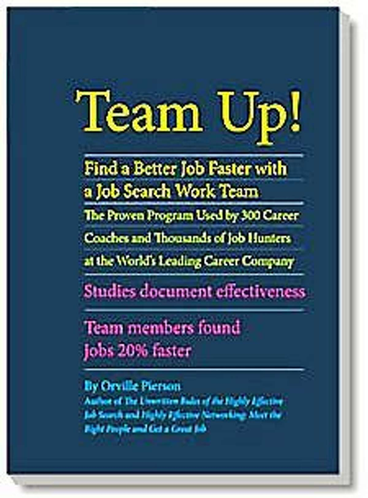 "Orville Pierson, author of ""The Unwritten Rules of the Highly Effective Job Search,"" has recently released ""Team Up."""