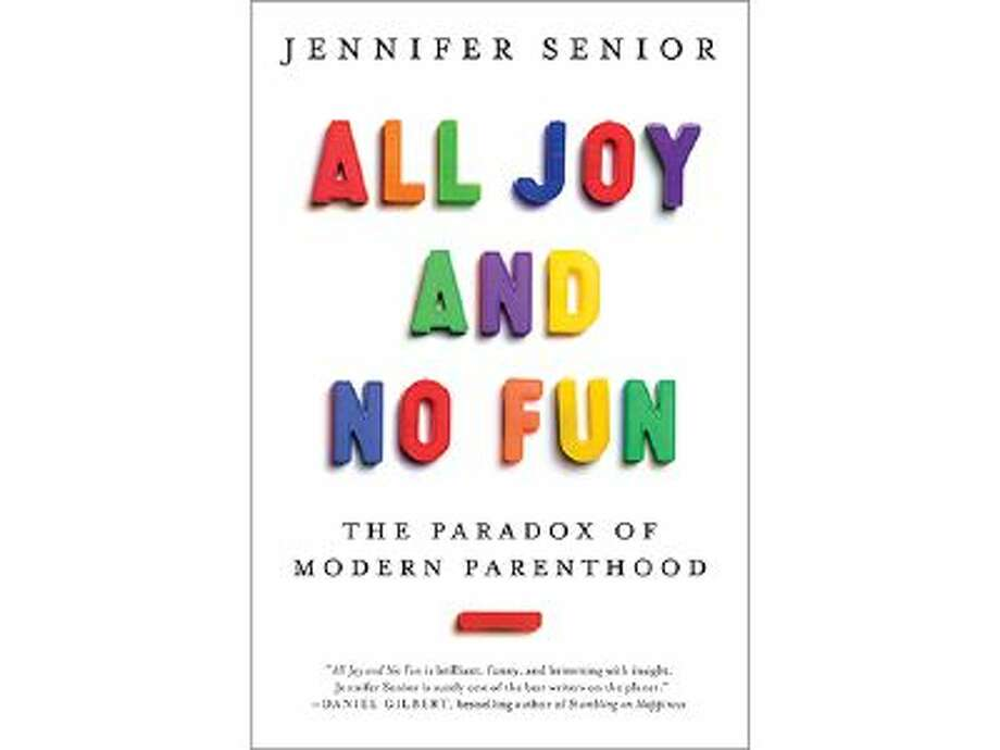 "This book cover image released by Ecco shows ""All Joy and No Fun: The Paradox of Modern Parenthood,"" by Jennifer Senior. (AP Photo/Ecco) Photo: AP / Ecco"