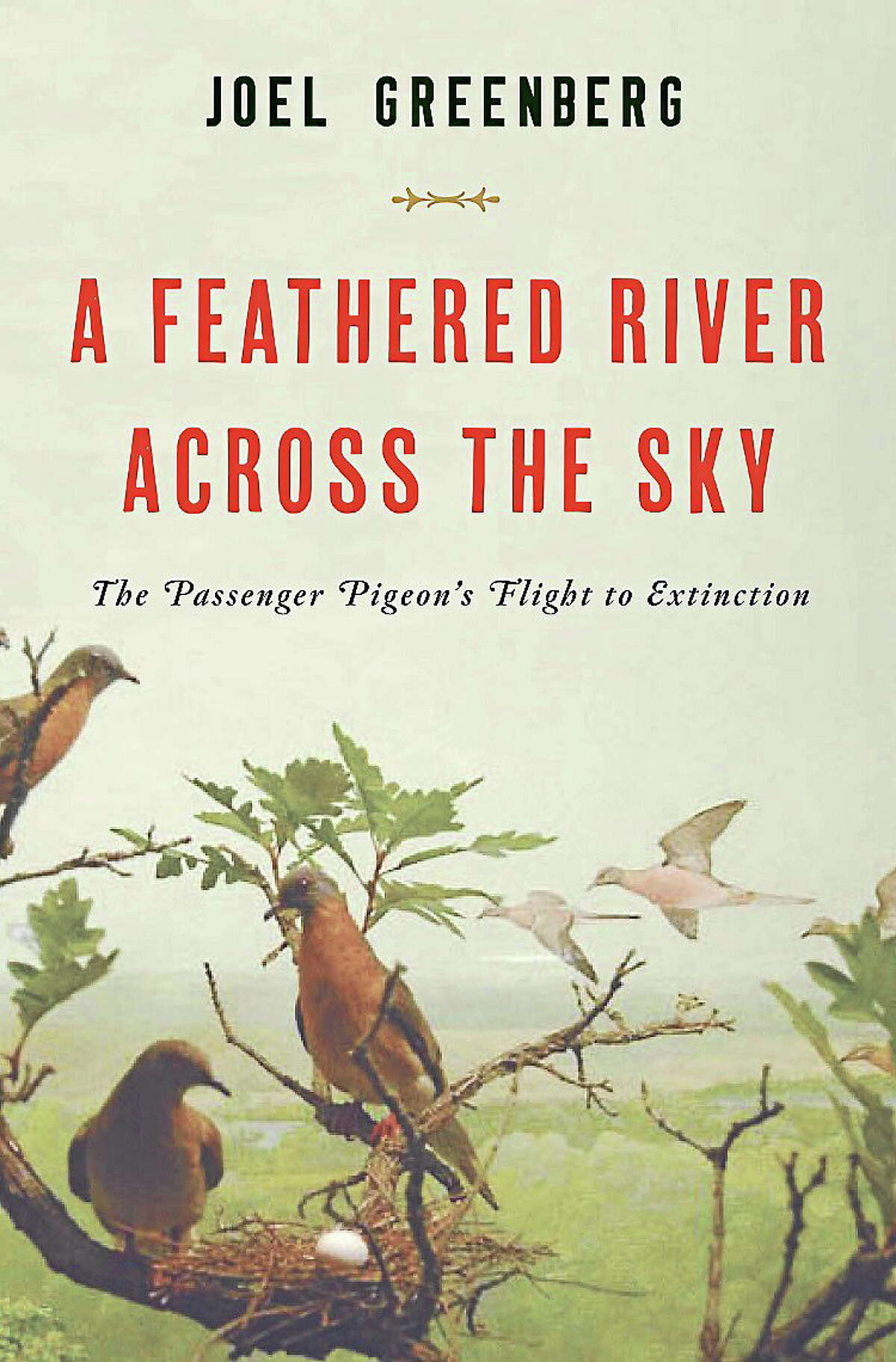 """""""A Feathered River Across the Sky: The Passenger Pigeon's Flight to Extinction,"""" cover written by Joel Greenberg. Contributed"""