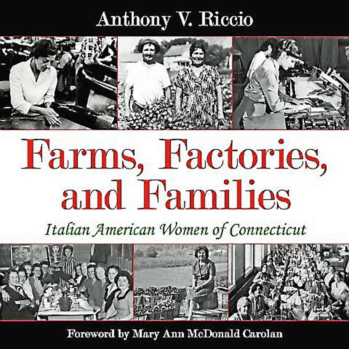 Anthony Riccio, author, photographer and oral historian, will speak about his book, ìFarms, Factories and Families: Italian American Women of Connecticut,î Sept. 20 at Middletown's Russell Library.