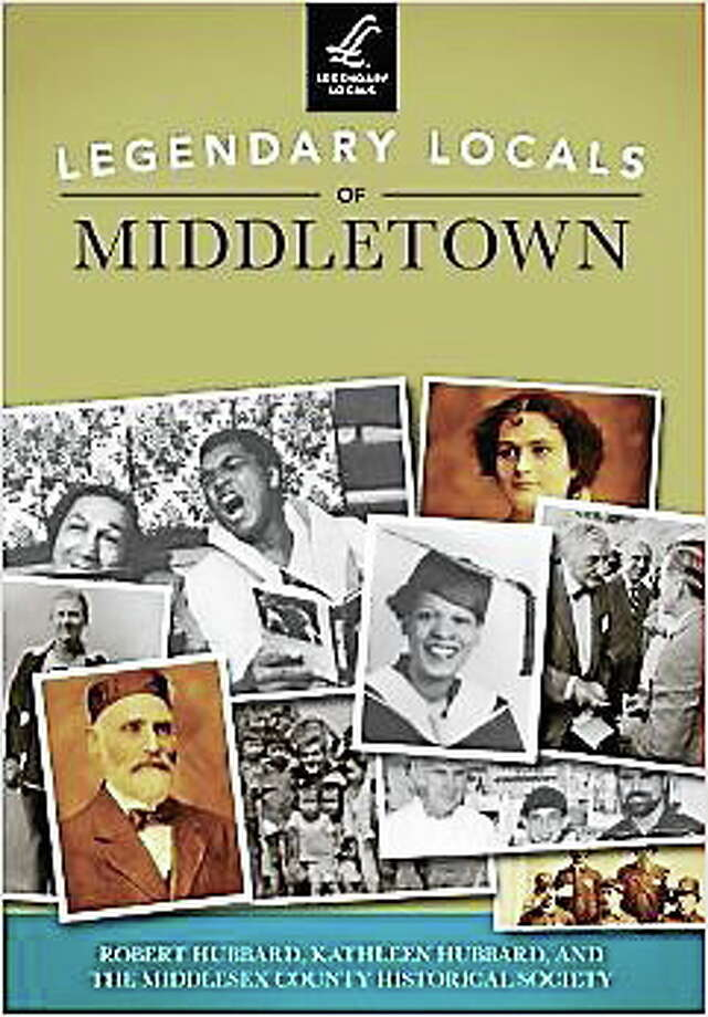 """Submitted photo - Middletown Historical Society """"Legendary Locals of Middletown"""" will make its debut April 30 at the Russell Library in Middletown. Photo: Journal Register Co."""
