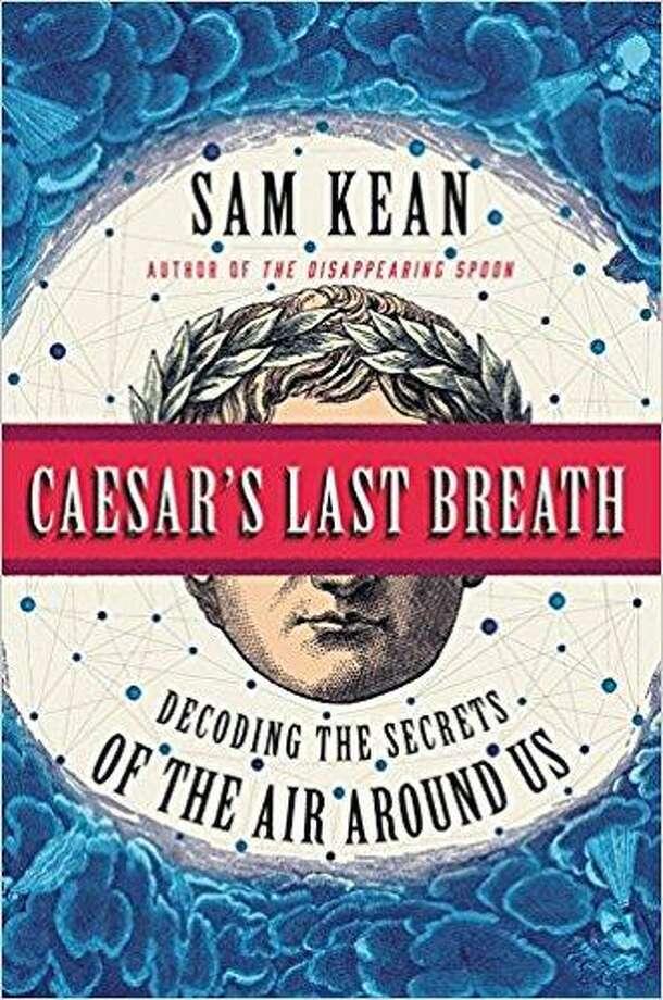 'Caesar's Last Breath: Decoding the Secrets of the Air Around Us' by Sam Kean Photo: Courtesy Photo
