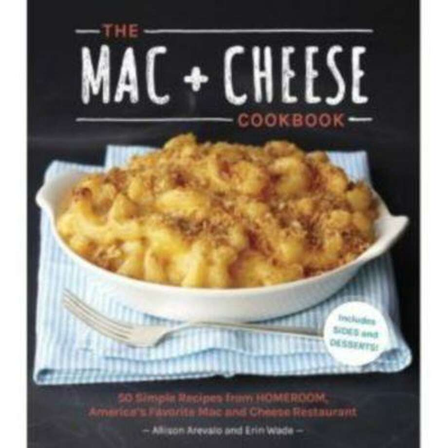 """Allison Arevalo and Erin Wade's new """"Mac+Cheese Cookbook"""" offers up 50 recipes from their popular Oakland restaurant, Homeroom. (Ten Speed Press) Photo: Ten Speed Press / Ten Speed Press"""