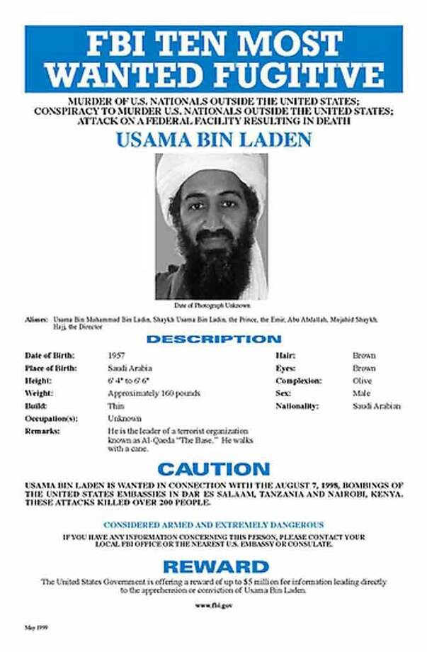 FILE - In this file image, Osama Bin Laden, the al Qaida leader, appears on this layout for an FBI poster after he was placed on the FBI's Ten Most Wanted list in June 1999, in connection with the bombings of the U.S. Embassies in Tanzania and Kenya. A person familiar with developments said Sunday, May 1, 2011 that bin Laden is dead and the U.S. has the body. (AP Photo/FBI, File) Photo: ASSOCIATED PRESS / AP1999