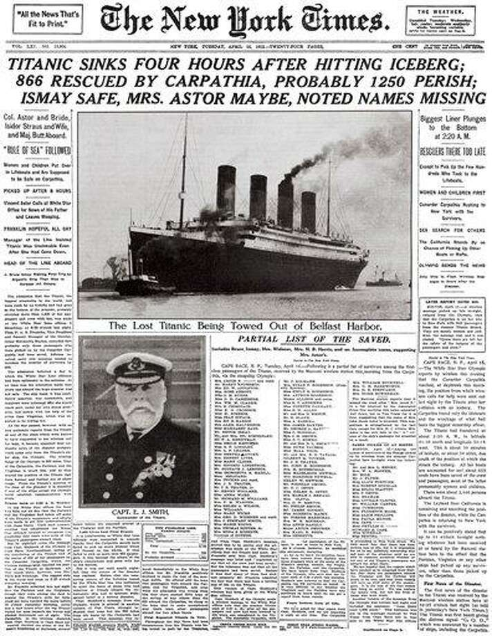 "This image provided by the New York Times shows its April 16, 1912 front page coverage of the Titanic disaster. The largest ship afloat at the time, the Titanic sank in the north Atlantic Ocean on April 15, 1912, after colliding with an iceberg during her maiden voyage from Southampton to New York City. It was a news story that would change the news. From the moment that a brief Associated Press dispatch relayed the wireless distress call _ ""Titanic ... reported having struck an iceberg. The steamer said that immediate assistance was required"" _ reporters and editors scrambled. In ways that seem familiar today, they adapted a dawning newsgathering technology and organized saturation coverage and managed to cover what one authority calls ""the first really, truly international news event where anyone anywhere in the world could pick up a newspaper and read about it."" (AP Photo/The New York Times) Photo: AP / Copyright 2012 The Associated Press. All rights reserved. This material may not be published, broadcast, rewritten or redistributed."