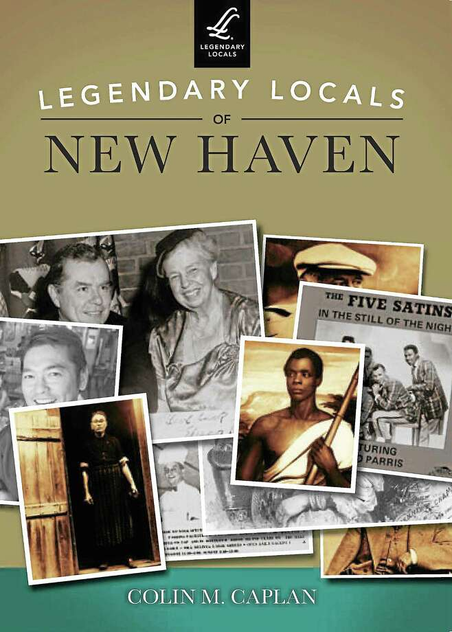 Colin Caplan's cover features former New Haven Mayor Richard C. Lee with Eleanor Roosevelt; Joseph Cinque, who led the Amistad revolt; the Five Satins; and oddball hermit William Baldwin Beamish. Photo: Journal Register Co.