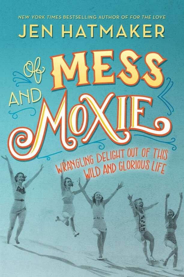 """Of Mess and Moxie"" by Jen Hatmaker"