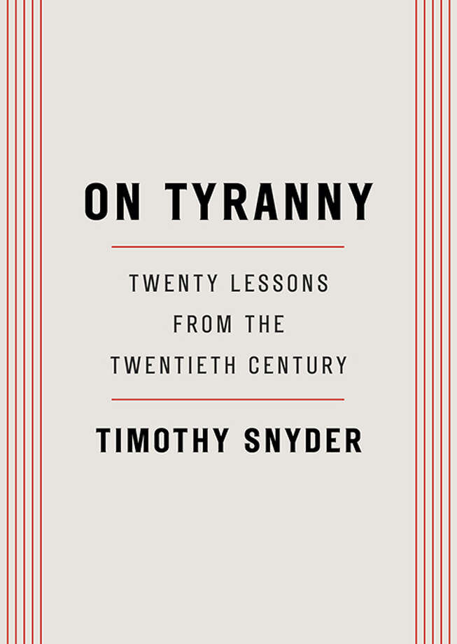 "This image released by Tim Duggan Books shows ""On Tyranny: Twenty Lessons from the Twentieth Century,"" by Timothy Snyder. (Tim Duggan Books via AP) Photo: AP / Tim Duggan Books"