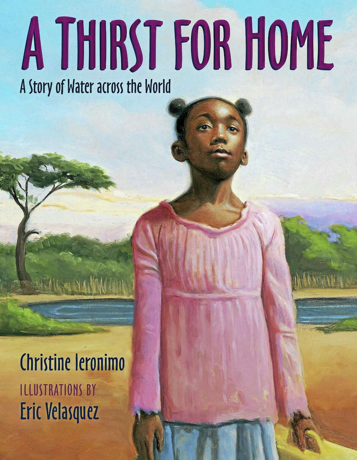 """""""A Thirst for Home"""" explores the need for clean drinking water around the world. The book was written by Christine Ieronimo."""