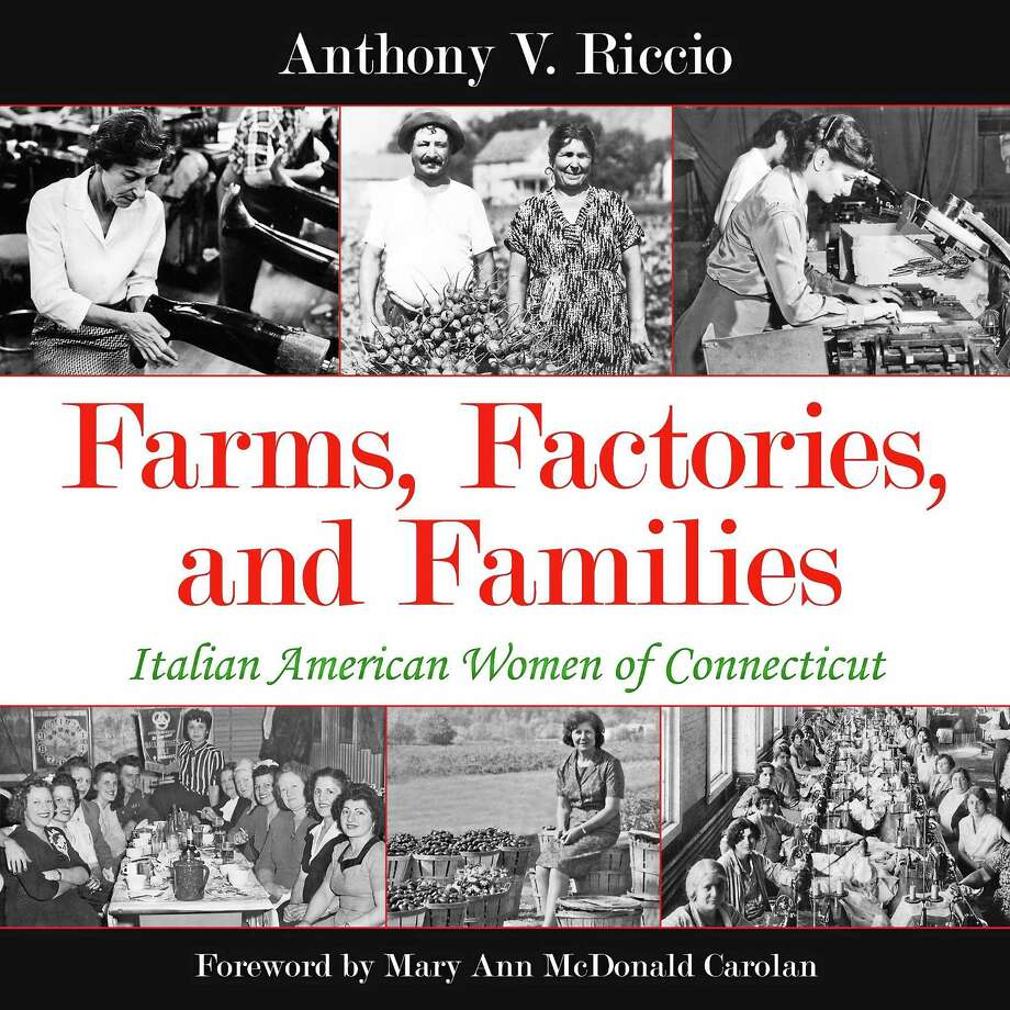 "Contributed photo Join the Litchfield Historical Society on Sunday, Sept. 13 at 3 p.m. for a lecture by author Anthony Riccio, who will be discussing his new book, ""Farms, Factories, and Families: Italian American Women of Connecticut."" Photo: Journal Register Co."