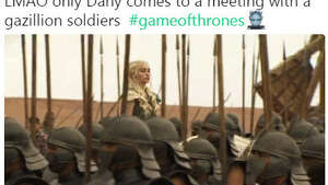"""LMAO only Dany comes to a meeting with a gazillion soldiers  #gameofthrones""  Source:  Twitter"