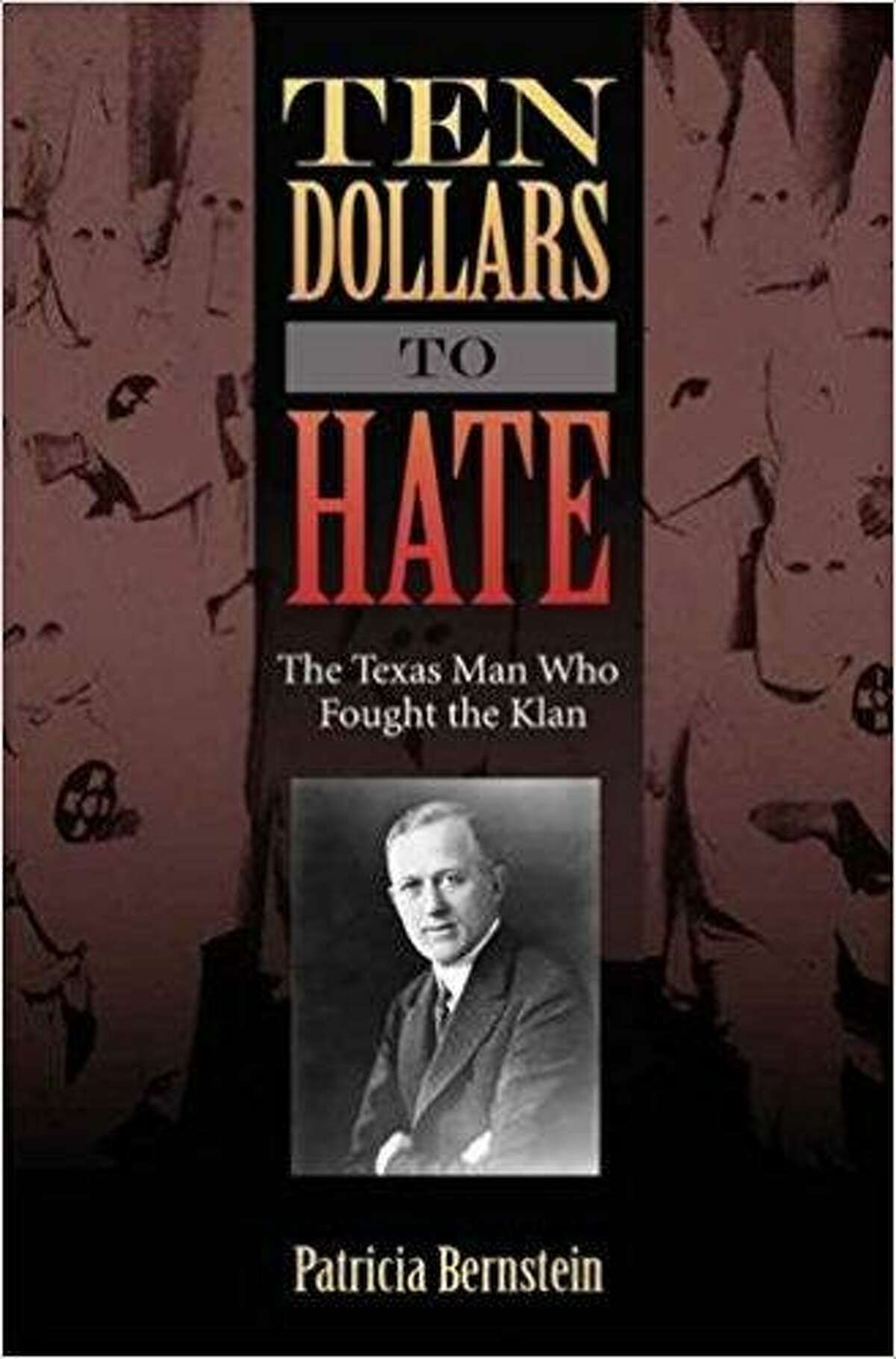 """""""Ten Dollars to Hate: The Texas Man Who Fought the Klan"""" by Patricia Bernstein"""