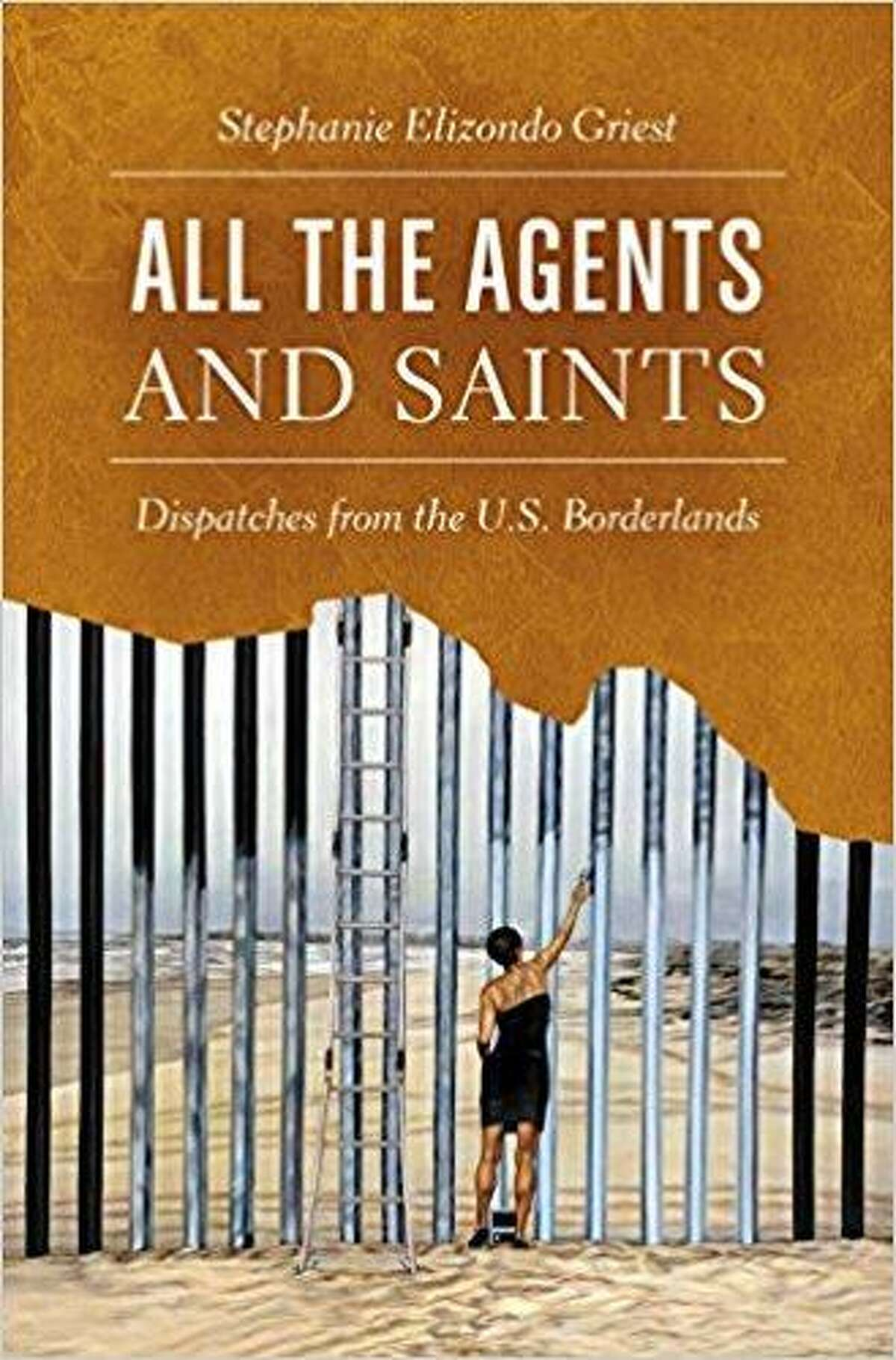 """""""All the Agents and Saints: Dispatches from the U.S. Borderlands"""" by Stephanie Elizondo Griest"""