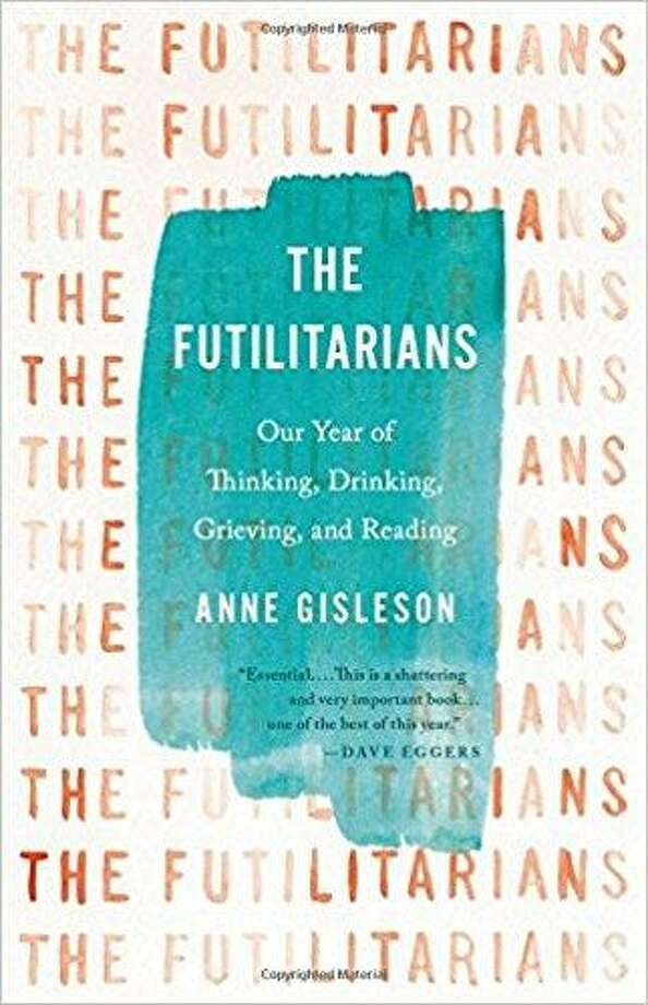 """The Futilitarians: Our Year of Thinking, Drinking, Grieving and Reading"""" by Anne Giselson Photo: Courtesy Photo"""