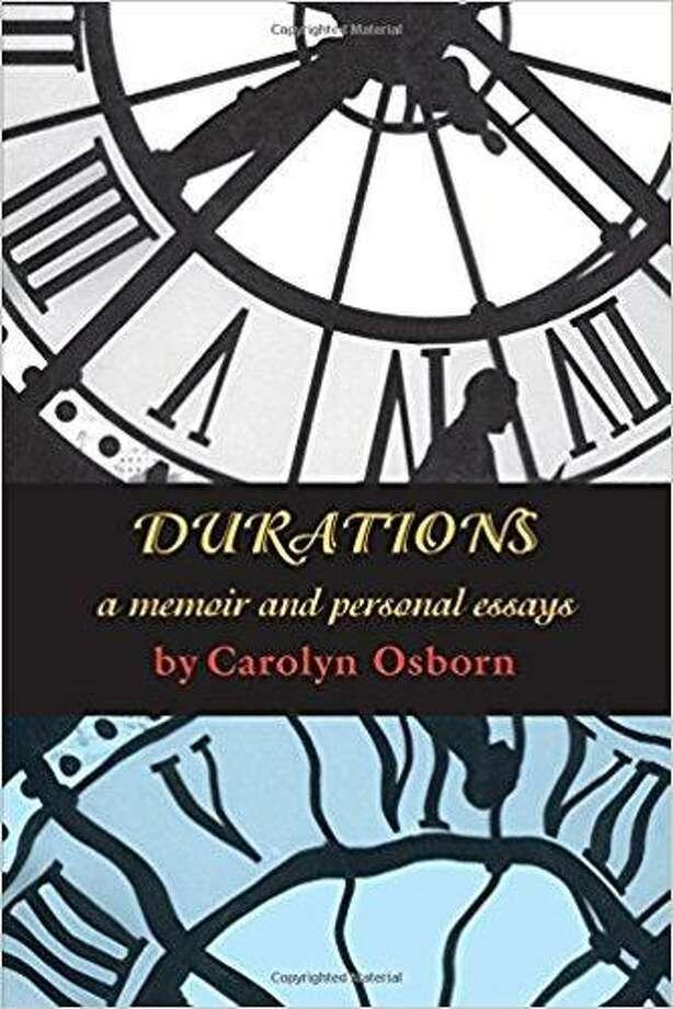 """Durations: A Memoir and Personal Essays"" by Carolyn Osborn Photo: Courtesy Photo"