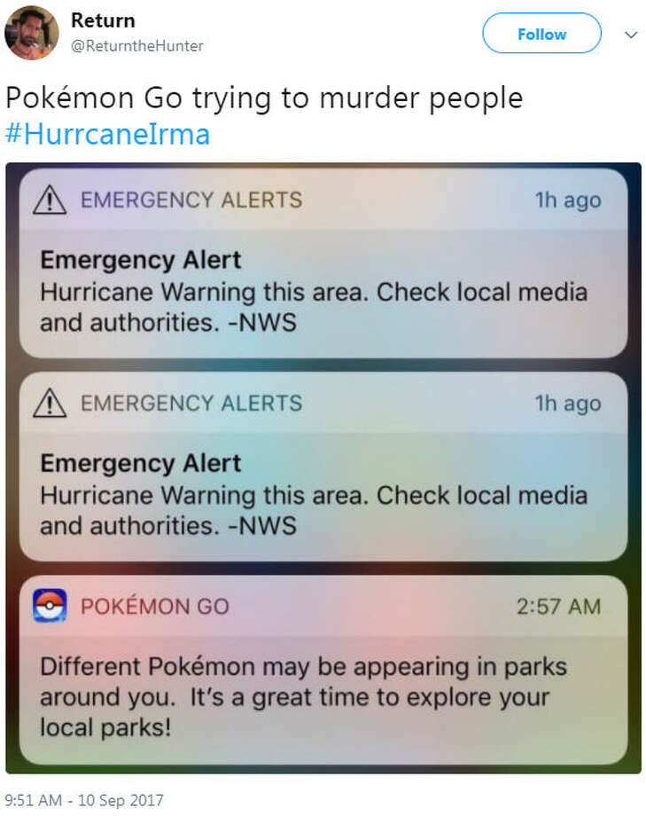 Pokemon Go suggests a user to go out to hunt for the creatures during a National Weather Service Emergency Alert about Hurricane Irma. Source: Twitter. Keep going through the gallery to see the remarkable destruction Hurricane Irma has caused in Florida.  Photo: Twitter