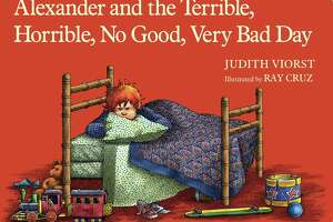 CHILDREN'S BOOKS: Alexander and the Terrible, Horrible, No Good, Very Bad Day by Judith Viorst, illustrated by Ray Cruz. Simon & Schuster. People of all ages have terrible, horrible days, and Alexander offers us the cranky commiseration we crave as well as a reminder that things may not be all that bad.