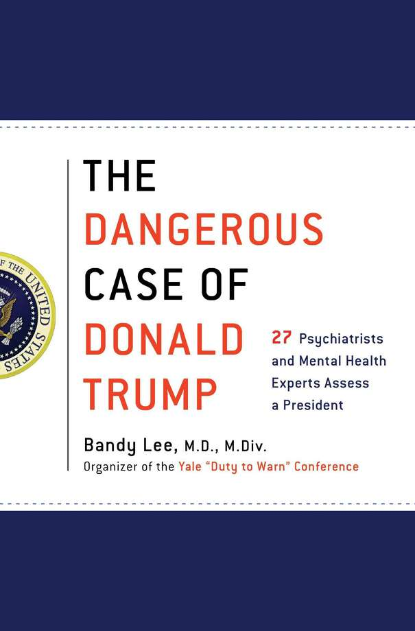 The Dangerous Case of Donald Trump: 27 Psychiatrists and Mental Health Experts Assess a President Photo: Thomas Dunne Books, Handout / Handout