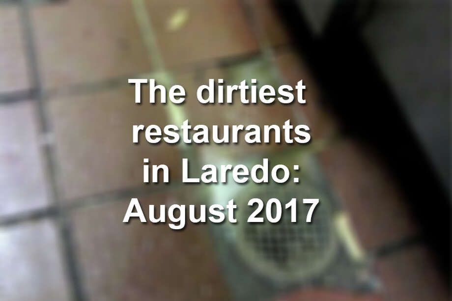 Click through this gallery to see the dirtiest restaurants in Laredo for August 2017. Photo: Laredo Health Department