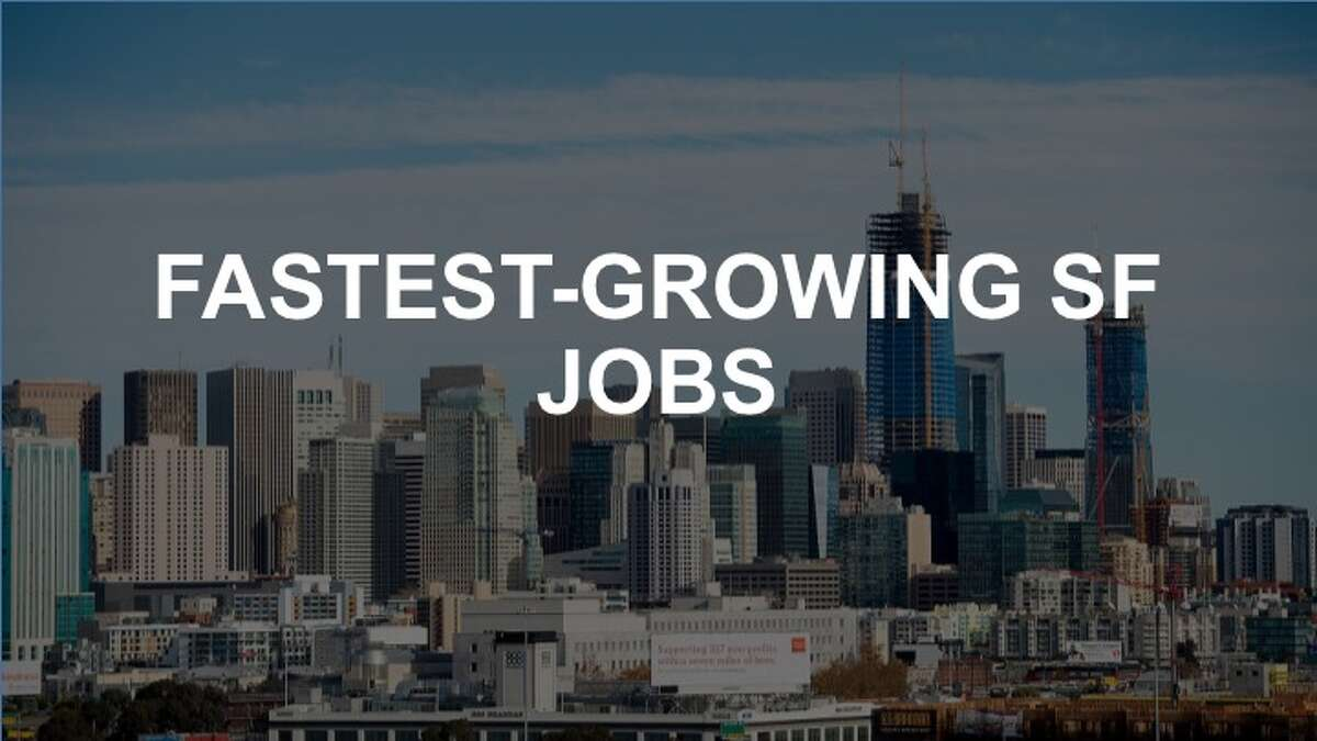 Click ahead to see the fastest growing SF jobs that pay at least $70k.