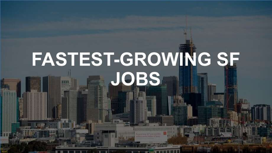 Click ahead to see the fastest growing SF jobs that pay at least $70k. Photo: Noah Berger/Special To The Chronicle