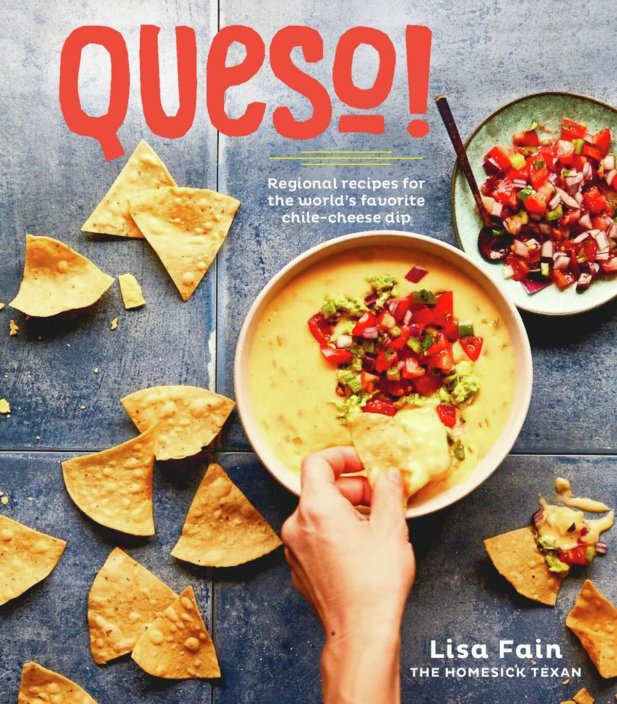 """Cover: """"Queso! Regional Recipes for the World's Favorite Chile-Cheese Dip"""" by Lisa Fain (Ten Speed Press, $15)."""