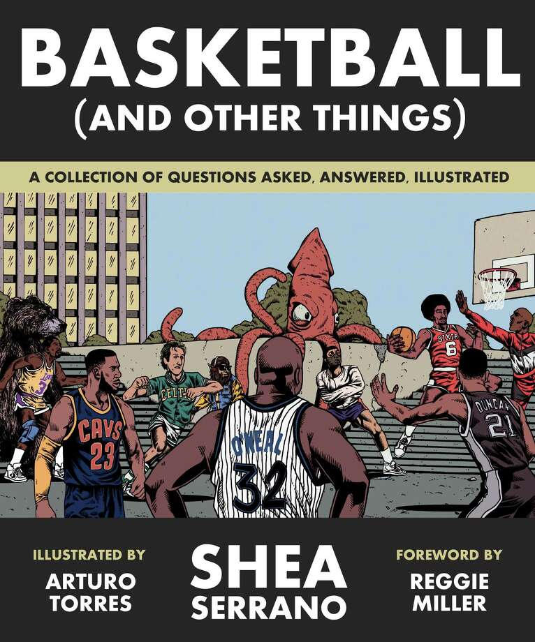 """Basketball (and Other Things): A Collection of Questions Asked, Answered, Illustrated"" (Abrams Image, $19.99) by San Antonio native Shea Serrano. The new book features art by Arturo Torres, the same illustrator behind Serrano's bestselling ""The Rap Year Book."" Photo: Courtesy Abrams"