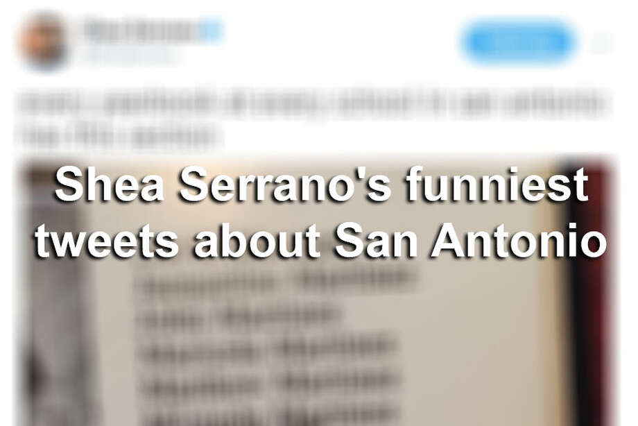 San Antonio-native Shea Serrano may live in Houston, but his never-ending love for the Spurs and Alamo City is evident throughout his Twitter feed. Here are his funniest Tweets about San Antonio. Photo: File