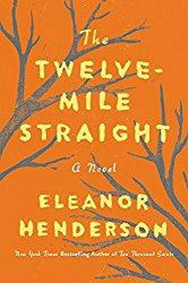 """The Twelve-Mile Straight"" by Eleanor Henderson Photo: Sb /Courtesy Photo"