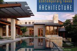 """Contemporary Texas Architecture"" by E. Ashley Rooney, with Joseph Adams, Kevin Alter and Craig McMahon"