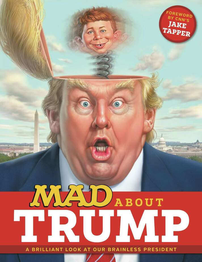 "No joke, President Donald Trump has provided a serious boost to the comedy economy, what with so many comedians poking fun at the POTUS across all sorts of media. For instance, ""MAD About Trump: A Brilliant Look at Our Brainless President"" collects more than 100 pages of MAD magazine's Trump gags. Photo: Courtesy DC Entertainment"